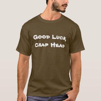 Good Luck, Crap Head T-Shirt