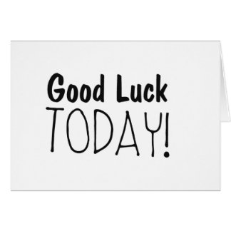 Good Luck Today encouragement card