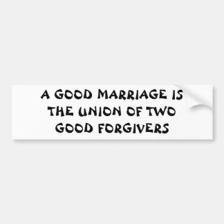 Good Marriage Comes From Good Forgivers Bumper Sticker