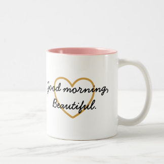 Good Morning Beautiful Mug - Have a Beautiful Day