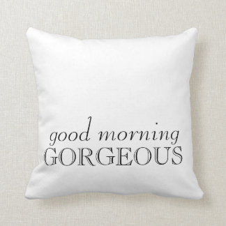"""Good morning gorgeous"" Pillow"