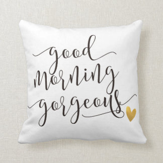 good morning gorgeous throw pillow