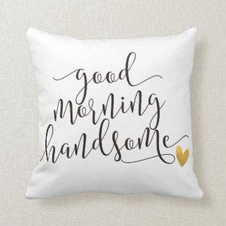 good morning handsome cushion