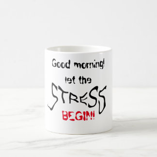 Good morning! Let the stress begin! Coffee Mug