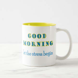 Good Morning Let The Stress Begin Mug