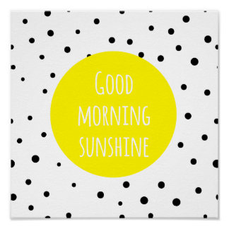 Good Morning Sunshine   Polka Dots Poster