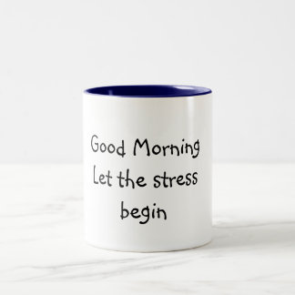 Good MorningLet the stress begin Two-Tone Coffee Mug