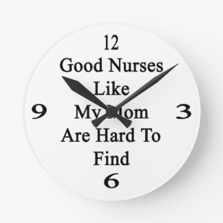 Good Nurses Like My Mom Are Hard To Find Wall Clock
