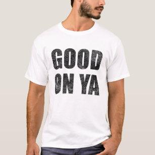 Good On Ya T-Shirt