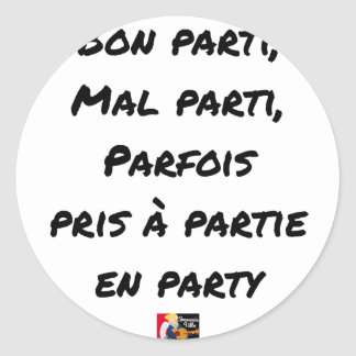 GOOD PARTY, BADLY PARTY, SOMETIMES TAKEN WITH PART CLASSIC ROUND STICKER