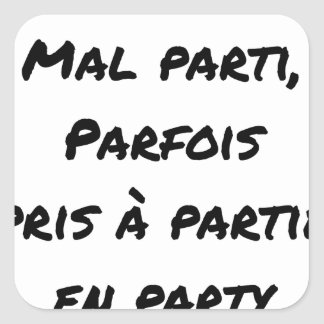 GOOD PARTY, BADLY PARTY, SOMETIMES TAKEN WITH PART SQUARE STICKER