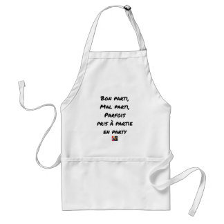 GOOD PARTY, BADLY PARTY, SOMETIMES TAKEN WITH PART STANDARD APRON