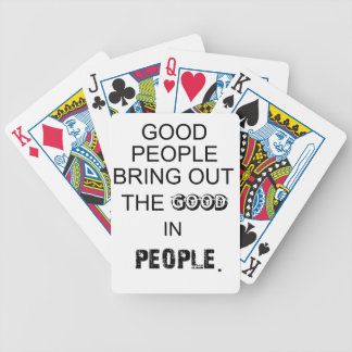 good people bringout the good in people. bicycle playing cards