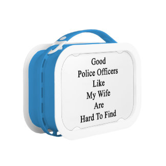 Good Police Officers Like My Wife Are Hard To Find Lunch Boxes