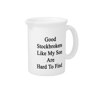 Good Stockbrokers Like My Son Are Hard To Find Drink Pitcher