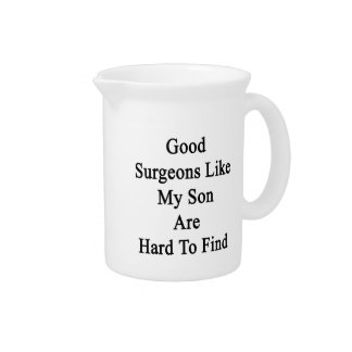 Good Surgeons Like My Son Are Hard To Find Pitcher