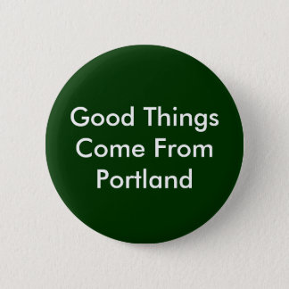 Good Things Come From Portland 6 Cm Round Badge