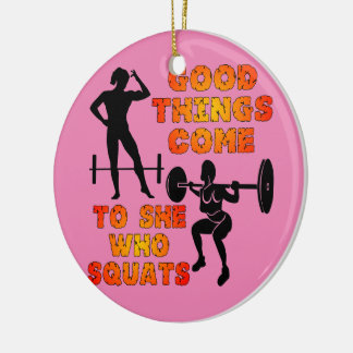 Good Things Come To She Who Squats Ceramic Ornament