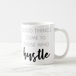 Good things come to those who hustle coffee mug