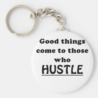 Good Things Come to Those Who Hustle Key Ring