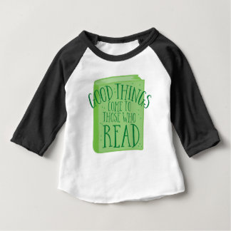 good things come to those who read baby T-Shirt