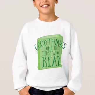 good things come to those who read sweatshirt