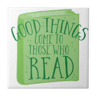 good things come to those who read tile