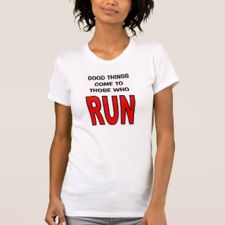 Good things come to those who run! shirts