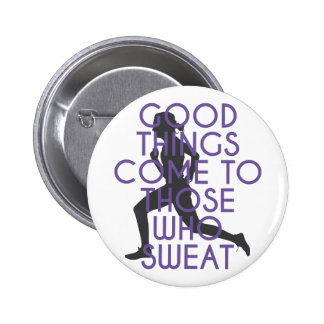 Good Things Come to Those Who Sweat 6 Cm Round Badge