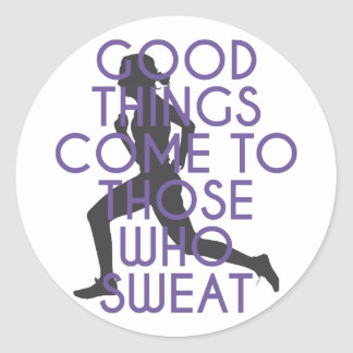 Good Things Come to Those Who Sweat Classic Round Sticker