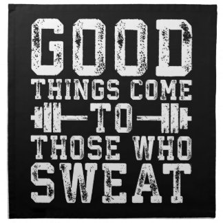 Good Things Come To Those Who Sweat - Inspiration Napkin