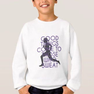 Good Things Come to Those Who Sweat Sweatshirt