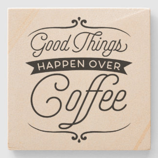 Good Things Happen Over Coffee Stone Coaster
