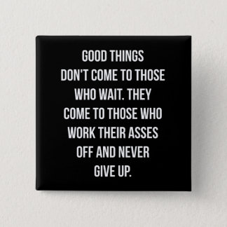Good Things, Never Give Up - Workout Inspirational 15 Cm Square Badge