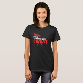 Good Things Sweat Humour Funny T-Shirt