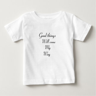 Good things will come my way baby T-Shirt