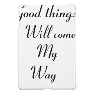 Good things will come my way cover for the iPad mini