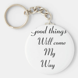 Good things will come my way key ring