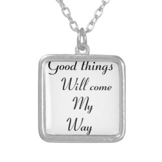Good things will come my way silver plated necklace