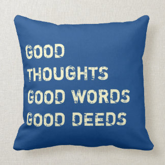 Good Thoughts, Good Words, Good Deeds - pillows