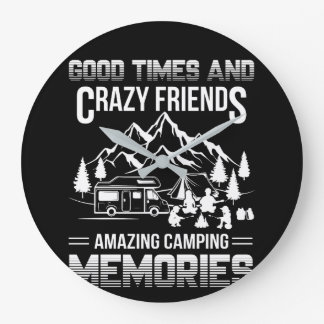 Good Times Crazy Friend Camping Memories Large Clock