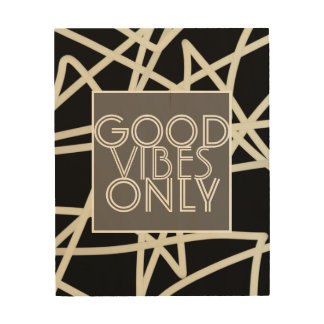 good vibes only quote on wood panel
