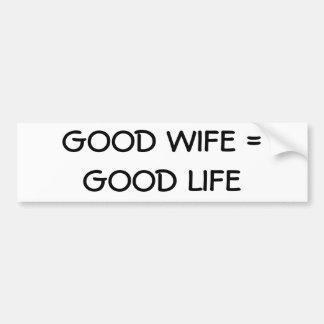 Good Wife =Good Life Bumper Sticker