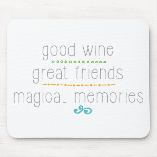 good wine great friends, magical memories mouse pad