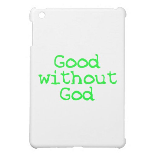 Good without God bright green Cover For The iPad Mini