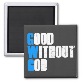 Good Without God Square Magnet