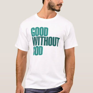 Good without god T-Shirt