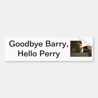 Goodbye Barry, Hello Perry Bumper Sticker