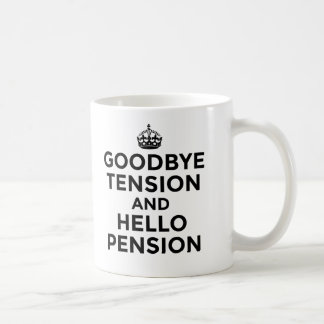 GOODBYE TENSION AND HELLO PENSION MUG