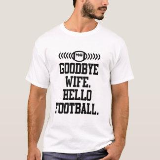 GOODBYE WIFE HELLO FOOTBALL T-Shirt